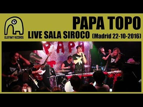 PAPA TOPO - Live Sale Siroco, Madrid   22-10-2016