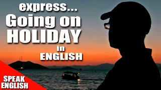 Learning English - Lesson Fifty Eight(Going On Holiday)