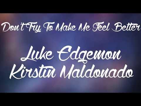 Luke Edgemon ft. Kirstin Maldonado - Don't Try To Make Me Feel Better (Lyrics!) (видео)