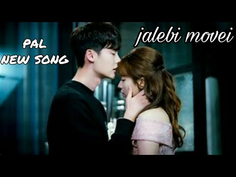 Pal New Song || Arjit Singh & Shreya Ghoshal || W Drama Sad Story || Jalebi Movie || Korean Mix ||