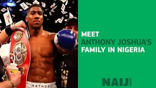Meet the family of boxing legend Anthony Joshua