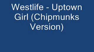 Westlife - Uptown Girl (Chipmunks Version)
