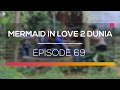 Mermaid In Love 2 Dunia - Episode 69