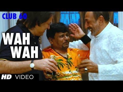 WAH WAH VIDEO SONG |  CLUB 60 | SARIKA, FAROOQUE SHEIKH, RAGHUBIR YADAV, SATISH SHAH , TINU ANAND