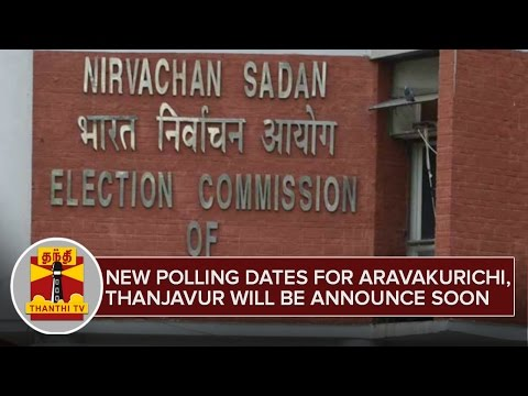 New-Polling-Date-for-Aravakurichi-Thanjavur-will-be-announced-soon--Election-Commission
