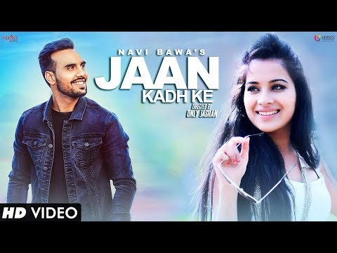 Jaan Kadh Ke (Full Song) Navi Bawa | Sara Gurpal | MixSingh | Only Jashan | New Punjabi Song 2017