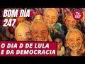 Bom dia 247 (15/8/18) – O dia D de Lula e a luta por democracia