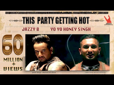 Video This Party Gettin Hot | Jazzy B | Yo Yo Honey Singh | Official Full Music Video | Worldwide Premiere download in MP3, 3GP, MP4, WEBM, AVI, FLV January 2017