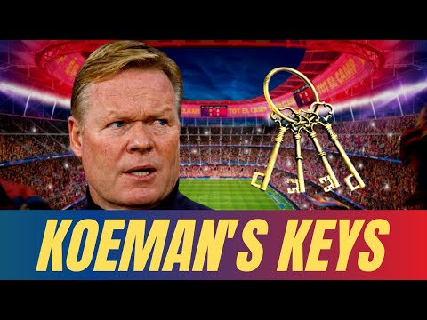 The KEYS of KOEMAN'S BARÇA 🔓🔑