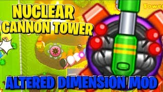x10 Modded Nuclear Cannon Tower *Altered Dimensions Mod* - BLOONS TD BATTLES MOD