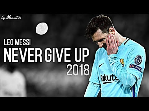 Lionel Messi 2018 ▶ Never Give Up ¦ Motivational Video 2018 ¦ HD NEW