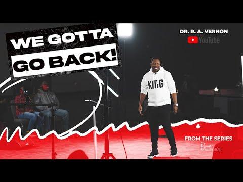 We Gotta Go Back | Dr. R.A. Vernon | The Word Church