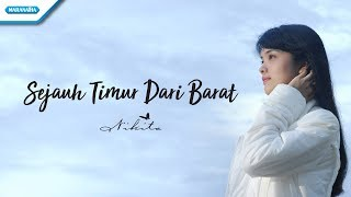 Video Nikita - Sejauh Timur Dari Barat (Official Video Lyric) MP3, 3GP, MP4, WEBM, AVI, FLV Juni 2018