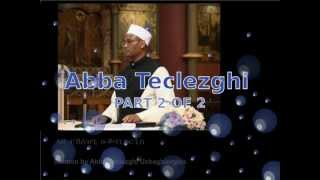 ምልዋትጥ - Sermon By Abba Teclezghi Ucbaghiorghis (Part 2 Of 2)