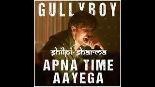 Apna Time Aayega Mash Up |  Dj Shilpi Sharma | Gully Boy | Ranveer Singh | DIVINE