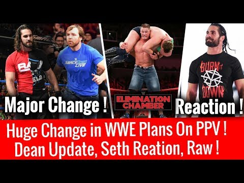 Seth Reaction ! Dean Update ! Big Changes in WWE Plans On PPV ! New HOF , Elimination Chamber 2018