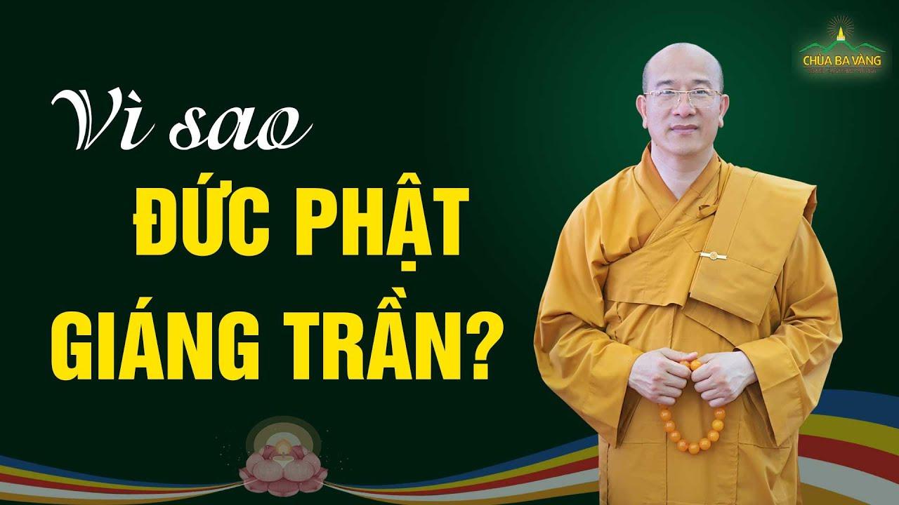 Vì sao Đức Phật quyết định giáng trần?