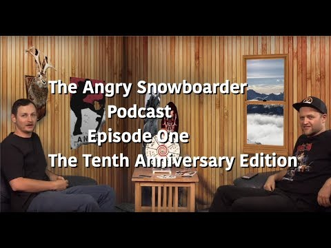 The Angry Snowboarder Podcast Episode 1: The Tenth Anniversary Special
