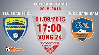FLC Thanh Hóa vs QNK Quảng Nam - V.League 2015 | FULL, công phượng, u23 việt nam, vleague