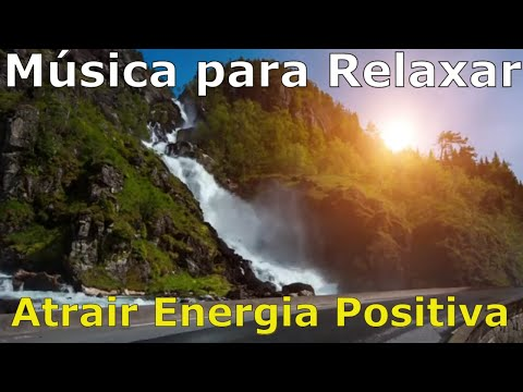 ? Música para Relaxar ? Atrair Energia Positiva ?