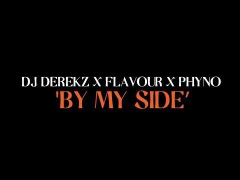 DJ Derekz - By My Side (Feat. Flavour & Phyno) [Official Lyric Video]