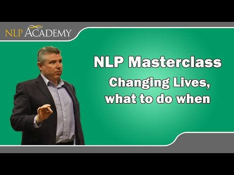 NLP Masterclass: Changing Lives, What to do when! Video