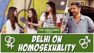 Here's what Delhi has to say about homosexuality. Let us know what you feel in the comments below.Please subscribe to our channel by clicking the following link to make sure you get the notifications for our videos:https://goo.gl/TVeum4Visit Our Website : https://www.thetimeliners.comLike Us On Facebook : https://www.facebook.com/TheTimelinersTweet Us : https://twitter.com/the_timelinersFollow Us On : https://www.instagram.com/thetimeliners/Credits:Channel Head: Akansh GaurCreative Director: Simarpreet SinghAnchor: Shreya MehtaD.O.P: Aaron Gabriel CherianEditors: Rishabh MalhotraColor Correction: Rishab Malhotra Graphics: Georgy John Panicker Social Media: Siddhant Grover, Bhavya Prabhakar, Shreya Mehta & Vartika Manchanda