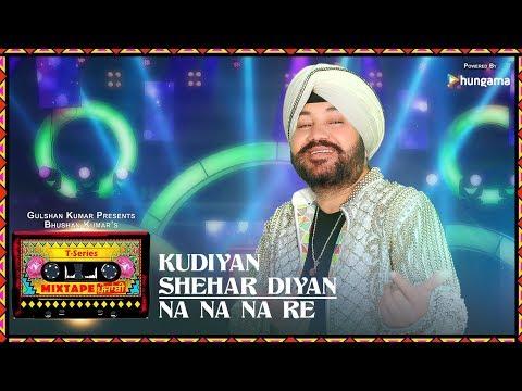 Kudiyaan Shehar Diyaan/Na Na Na Re (Video) | T-Series Mixtape Punjabi | Daler Mehndi | Bhushan Kumar