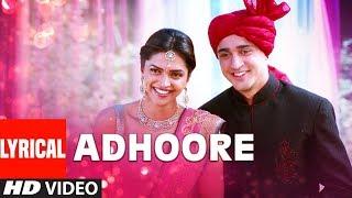 Video LYRICAL: Adhoore Song | Break Ke Baad | Imraan Khan, Deepika Padukone download in MP3, 3GP, MP4, WEBM, AVI, FLV January 2017