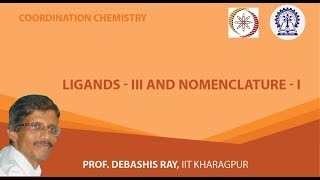 Mod-01 Lec-05 Ligands - III and Nomenclature - I