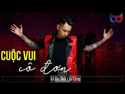 Cuộc Vui Cô Đơn Remix - Lê Bảo Bình [ Bản Mix CỰC PHIÊU ] DJ CIRAY | BD MEDIA - Thời lượng: 4:04.