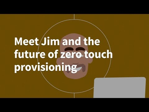Meet Jim and the future of zero touch provisioning