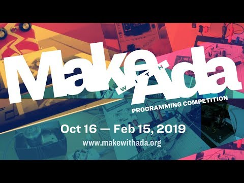 Make with Ada 2018 — Oct 16 to Feb 15, 2019