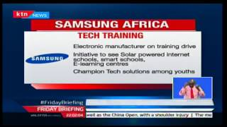 Friday Briefing: Samsung Africa tech Training to advance on tech training, 23/09/16