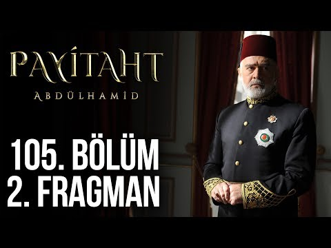 Payitaht Abdülhamid 105. Bölüm 2. Fragmanı