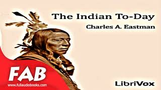 The Indian To day Full Audiobook by Charles Alexander EASTMAN by Social Science