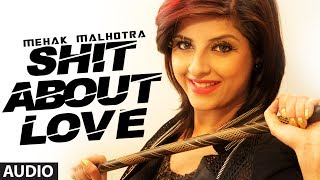 Shit About Love (Audio Song) - Mehak Malhotra Ft. Milind Gaba