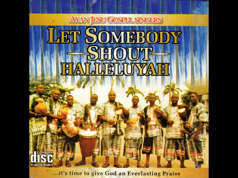 Ayan Jesu Gospel Singers - Let Somebody Shout Halleluyah