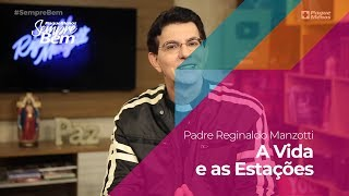 Padre Reginaldo Manzotti - A Vida e as Estações