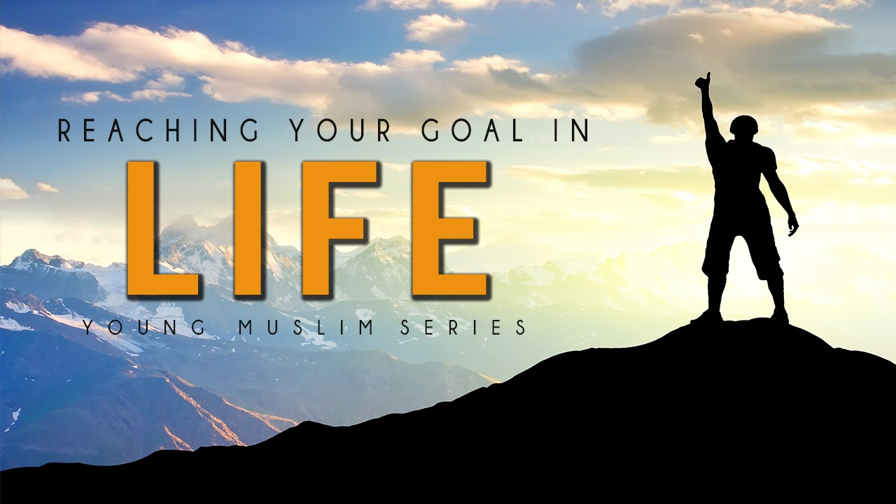 Reaching Your Goal In Life ᴴᴰ – Powerful Video – Young Muslim Series