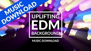 Download Lagu Uplifting EDM Background Music - Energetic Electro House - Royalty Free Download Mp3