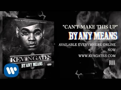 Kevin Gates - Can't Make This Up (Official Audio)