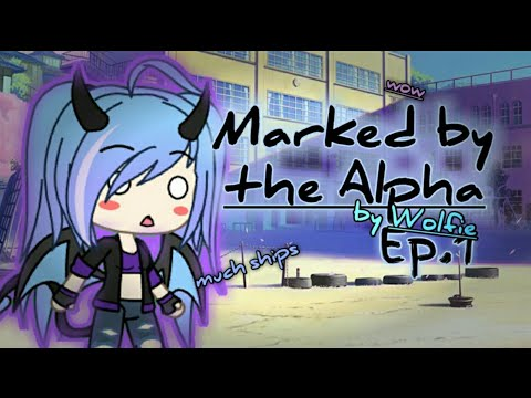 Marked by the Alpha | Ep.1 | Gachaverse