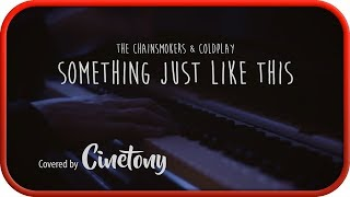 The Chainsmokers & Coldplay - Something Just Like This - Cover by Cinetony 2017. Enjoy! :) If you liked it, you can show it!