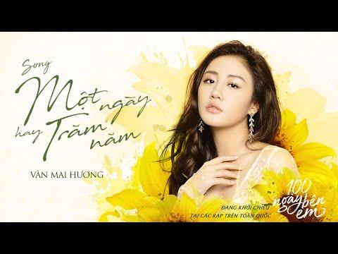 Một Ngày Hay Trăm Năm - Văn Mai Hương | OST 100 Ngày Bên Em [ Official Music Video ] - Thời lượng: 4:51.