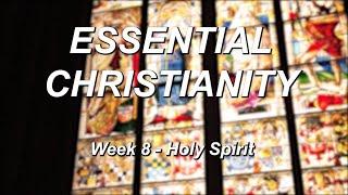 Essential Christianity – Week 8 – Holy Spirit