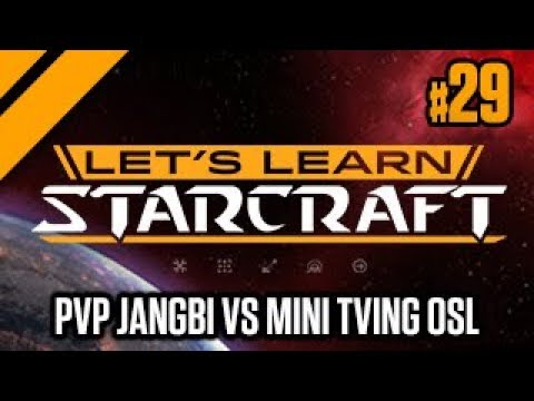 Let's Learn StarCraft #29 - PvP Jangbi Vs Mini TVing OSL