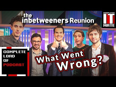 Inbetweeners Reunion, what went wrong? | Complete Load of Podcast #6