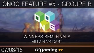 ONOG Feature #5 - Groupe B - Villain vs Dart - Winners Semi Finals