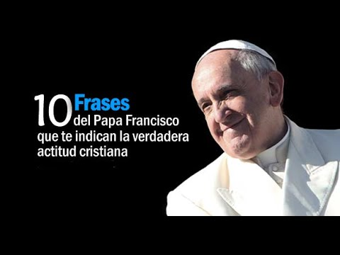 Top 10 Frases bonitas del Papa Francisco